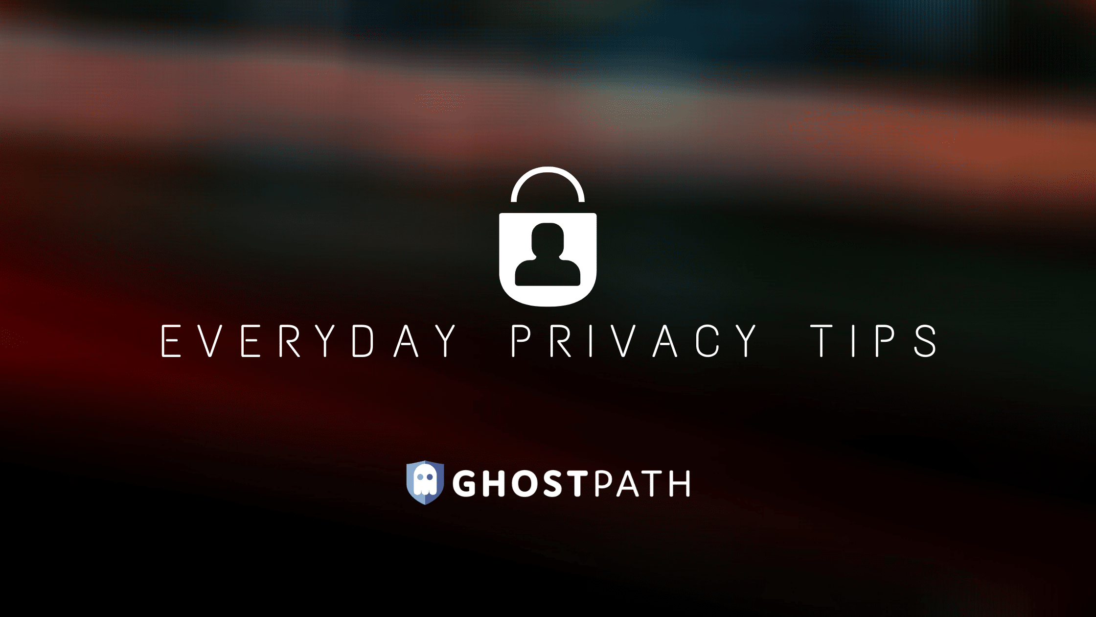 Everyday Privacy and Security Tips from the Experts